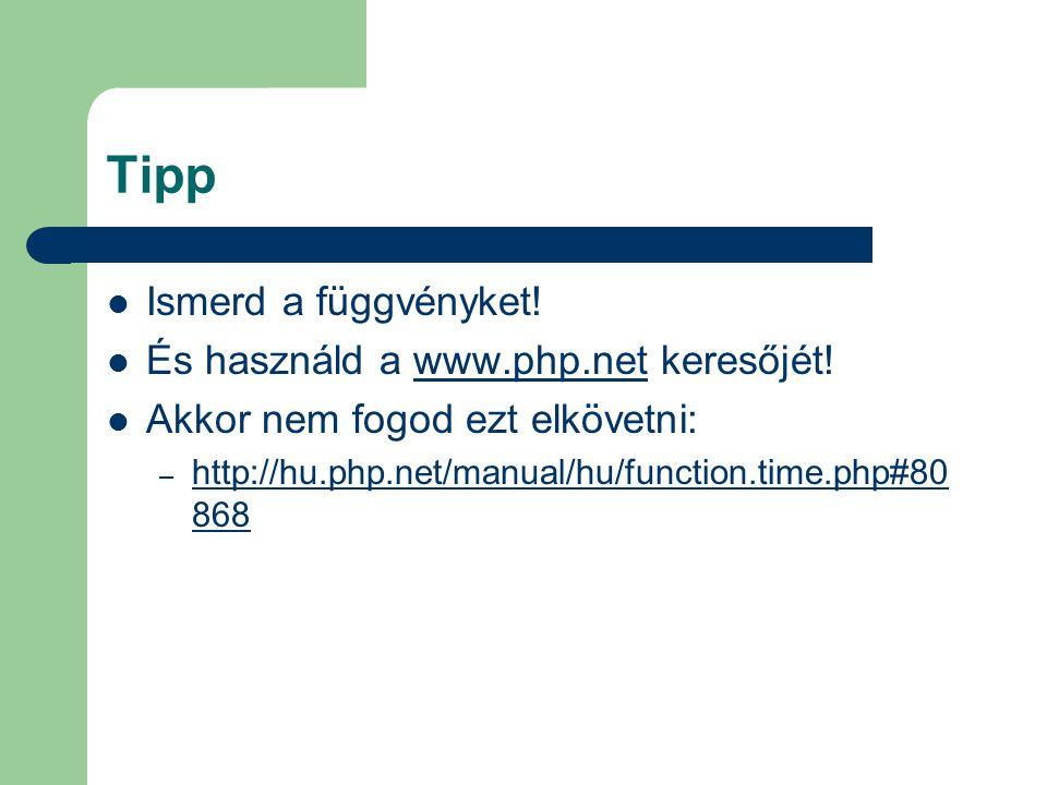 Tipp Ismerd a függvényket! És használd a www.php.net keresőjét!www.php.net Akkor nem fogod ezt elkövetni: – http://hu.php.net/manual/hu/function.time.