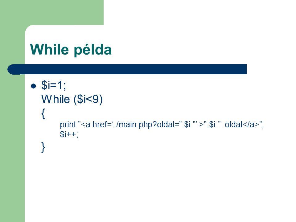 "While példa $i=1; While ($i "".$i."". oldal ""; $i++; }"