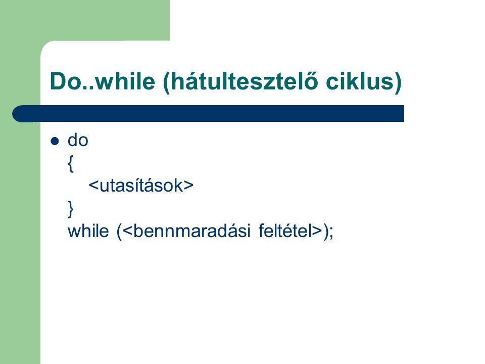 Do..while (hátultesztelő ciklus) do { } while ( );