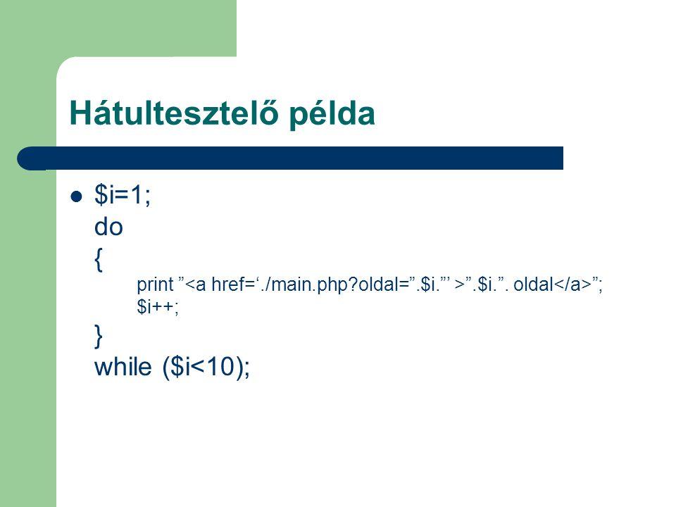 "Hátultesztelő példa $i=1; do { print "" "".$i."". oldal ""; $i++; } while ($i<10);"