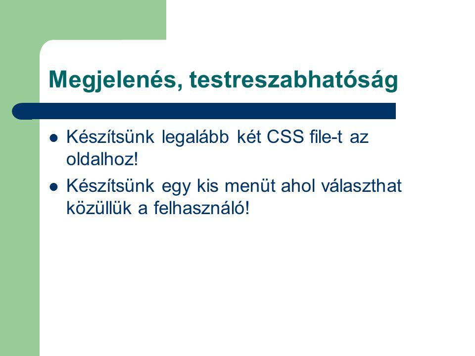 Megjelenés, testreszabhatóság Készítsünk legalább két CSS file-t az oldalhoz! Készítsünk egy kis menüt ahol választhat közüllük a felhasználó!