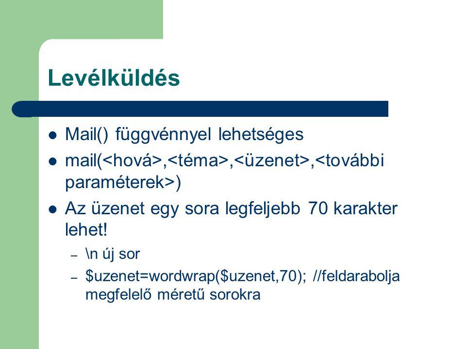 Levélküldés Mail() függvénnyel lehetséges mail(,,, ) Az üzenet egy sora legfeljebb 70 karakter lehet! – \n új sor – $uzenet=wordwrap($uzenet,70); //fe