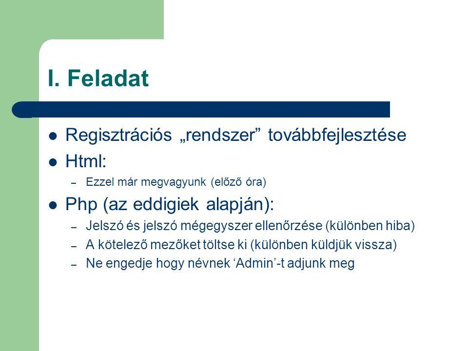 """I. Feladat Regisztrációs """"rendszer"""" továbbfejlesztése Html: – Ezzel már megvagyunk (előző óra) Php (az eddigiek alapján): – Jelszó és jelszó mégegysze"""