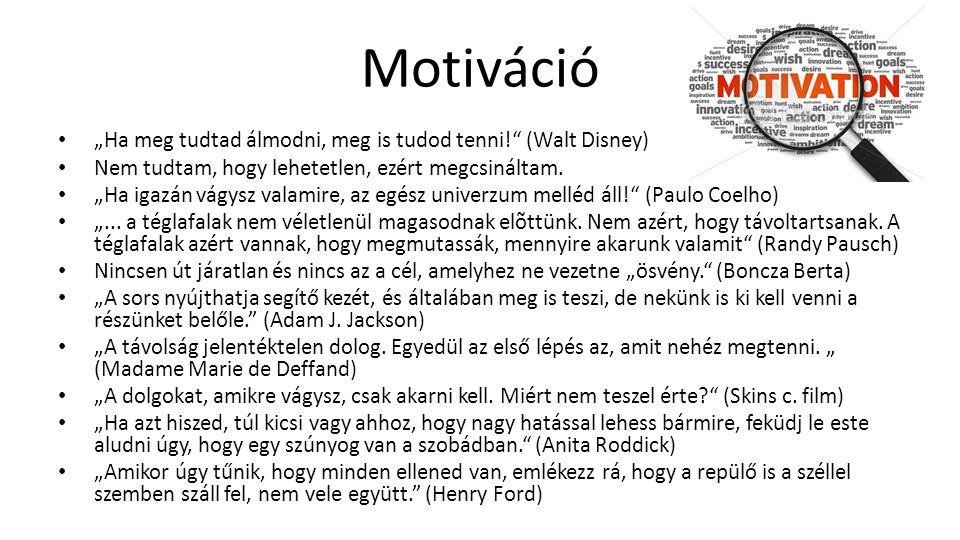 """Motiváció """"Ha meg tudtad álmodni, meg is tudod tenni! (Walt Disney) Nem tudtam, hogy lehetetlen, ezért megcsináltam."""