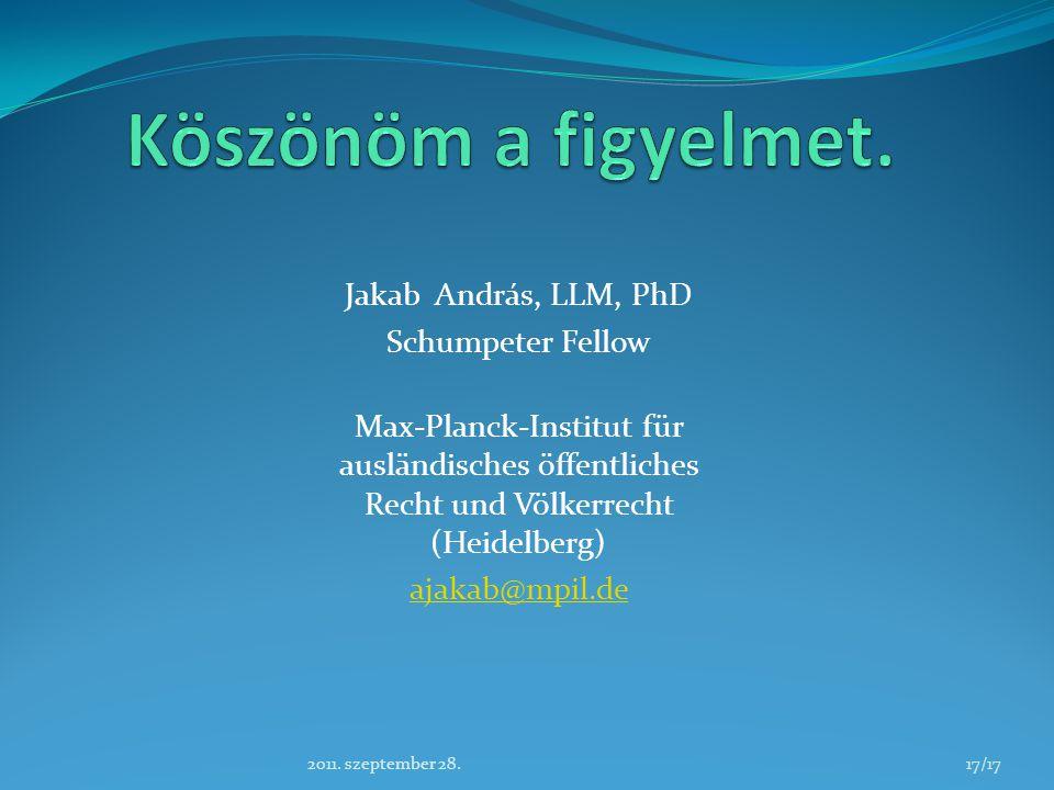 Jakab András, LLM, PhD Schumpeter Fellow Max-Planck-Institut für ausländisches öffentliches Recht und Völkerrecht (Heidelberg) ajakab@mpil.de 17/172011.