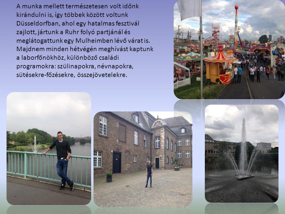 A munka mellett természetesen volt időnk kirándulni is, így többek között voltunk Düsseldorfban, ahol egy hatalmas fesztivál zajlott, jártunk a Ruhr folyó partjánál és meglátogattunk egy Mulheimben lévő várat is.