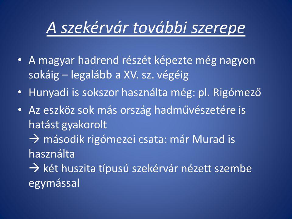A szekérvár további szerepe A magyar hadrend részét képezte még nagyon sokáig – legalább a XV.