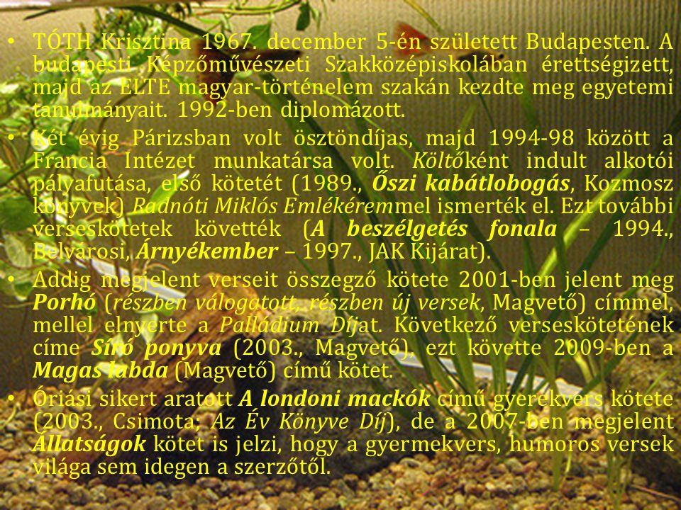 A szerzőről: TÓTH Krisztina 1967.december 5-én született Budapesten.
