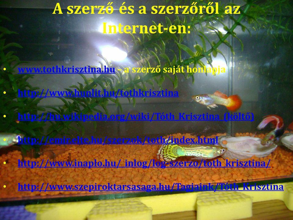 A szerző és a szerzőről az Internet-en: www.tothkrisztina.hu – a szerző saját honlapja www.tothkrisztina.hu http://www.hunlit.hu/tothkrisztina http://hu.wikipedia.org/wiki/Tóth_Krisztina_(költő) http://emir.elte.hu/szerzok/toth/index.html http://www.inaplo.hu/_inlog/log-szerzo/toth_krisztina/ http://www.szepiroktarsasaga.hu/Tagjaink/Tóth_Krisztina