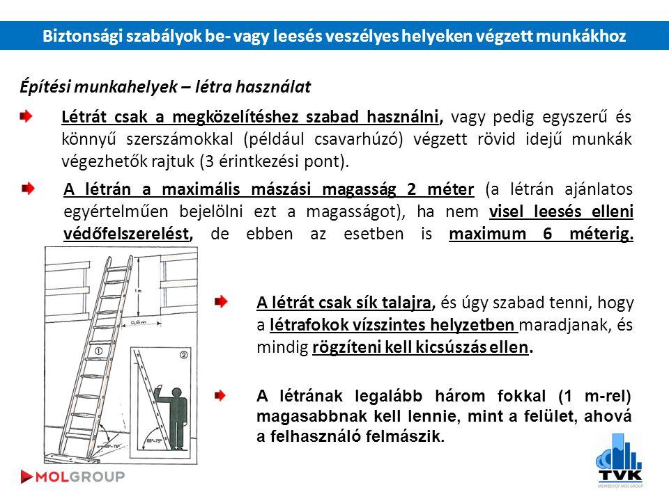 Építési munkahelyek – létra használat Létrát csak a megközelítéshez szabad használni, vagy pedig egyszerű és könnyű szerszámokkal (például csavarhúzó) végzett rövid idejű munkák végezhetők rajtuk (3 érintkezési pont).