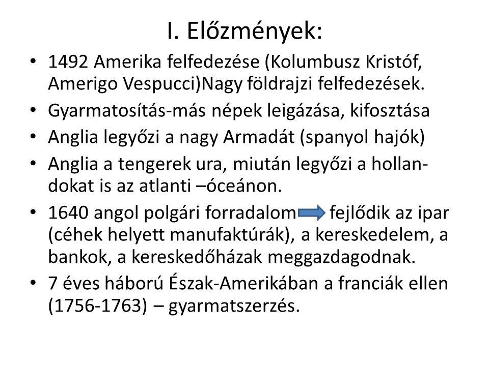 I. Előzmények: 1492 Amerika felfedezése (Kolumbusz Kristóf, Amerigo Vespucci)Nagy földrajzi felfedezések. Gyarmatosítás-más népek leigázása, kifosztás