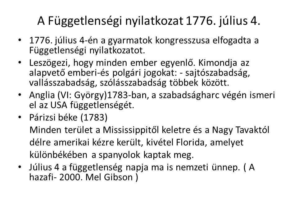 A Függetlenségi nyilatkozat 1776. július 4. 1776. július 4-én a gyarmatok kongresszusa elfogadta a Függetlenségi nyilatkozatot. Leszögezi, hogy minden