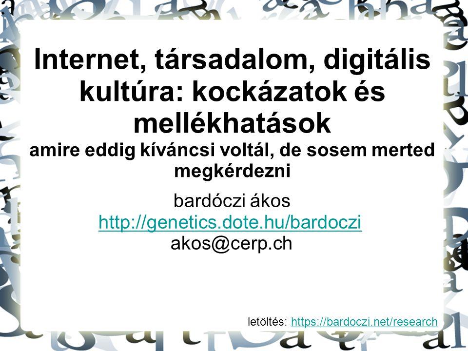 letöltés: https://bardoczi.net/researchhttps://bardoczi.net/research Internet, társadalom, digitális kultúra: kockázatok és mellékhatások amire eddig