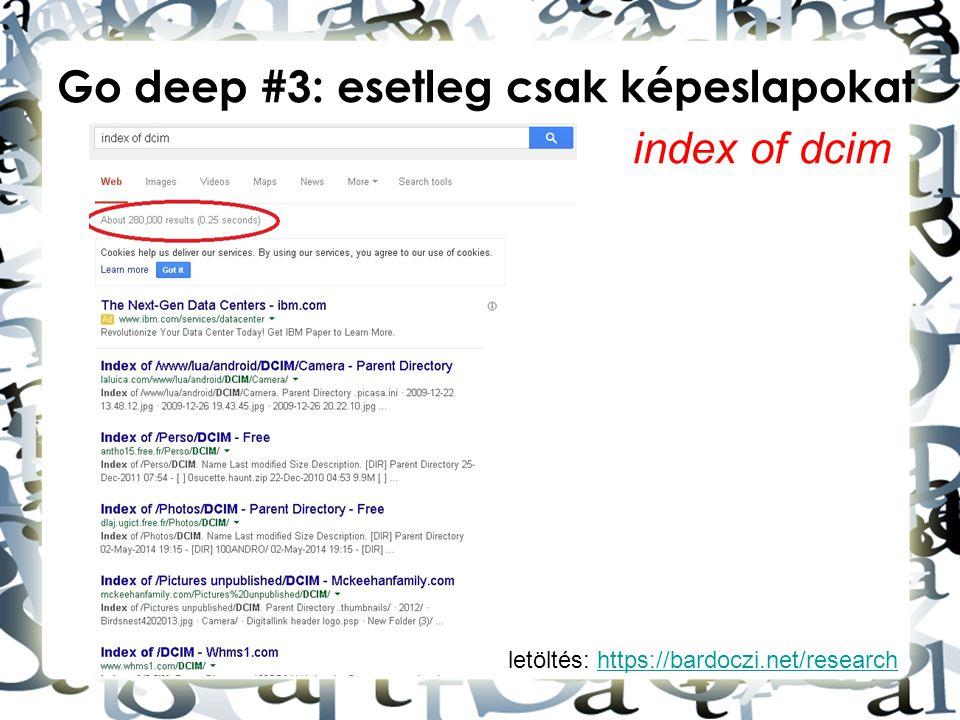 letöltés: https://bardoczi.net/researchhttps://bardoczi.net/research Go deep #3: esetleg csak képeslapokat index of dcim