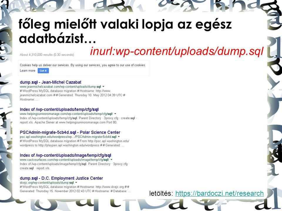 letöltés: https://bardoczi.net/researchhttps://bardoczi.net/research főleg mielőtt valaki lopja az egész adatbázist… inurl:wp-content/uploads/dump.sql