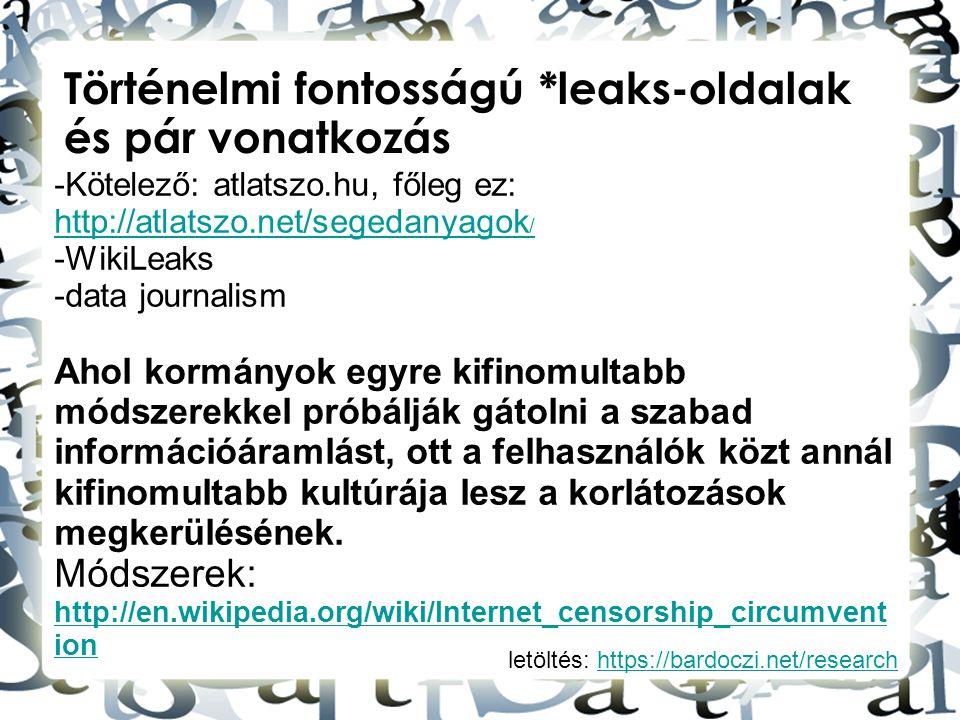 letöltés: https://bardoczi.net/researchhttps://bardoczi.net/research Történelmi fontosságú *leaks-oldalak és pár vonatkozás -Kötelező: atlatszo.hu, fő