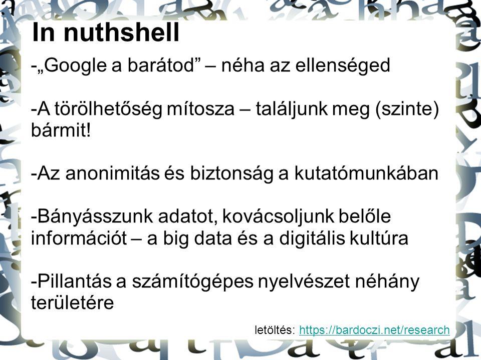 """letöltés: https://bardoczi.net/researchhttps://bardoczi.net/research In nuthshell -""""Google a barátod"""" – néha az ellenséged -A törölhetőség mítosza – t"""