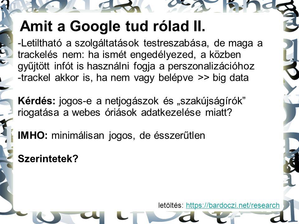 letöltés: https://bardoczi.net/researchhttps://bardoczi.net/research Amit a Google tud rólad II. -Letiltható a szolgáltatások testreszabása, de maga a