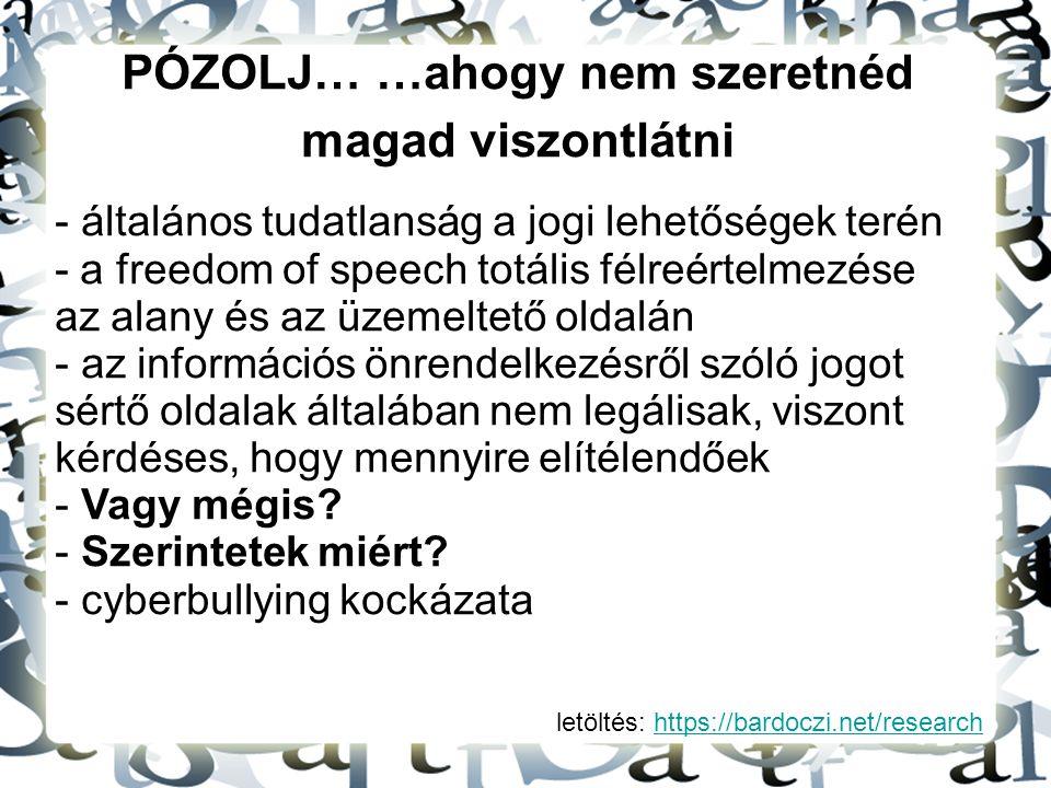 letöltés: https://bardoczi.net/researchhttps://bardoczi.net/research PÓZOLJ… …ahogy nem szeretnéd magad viszontlátni - általános tudatlanság a jogi le