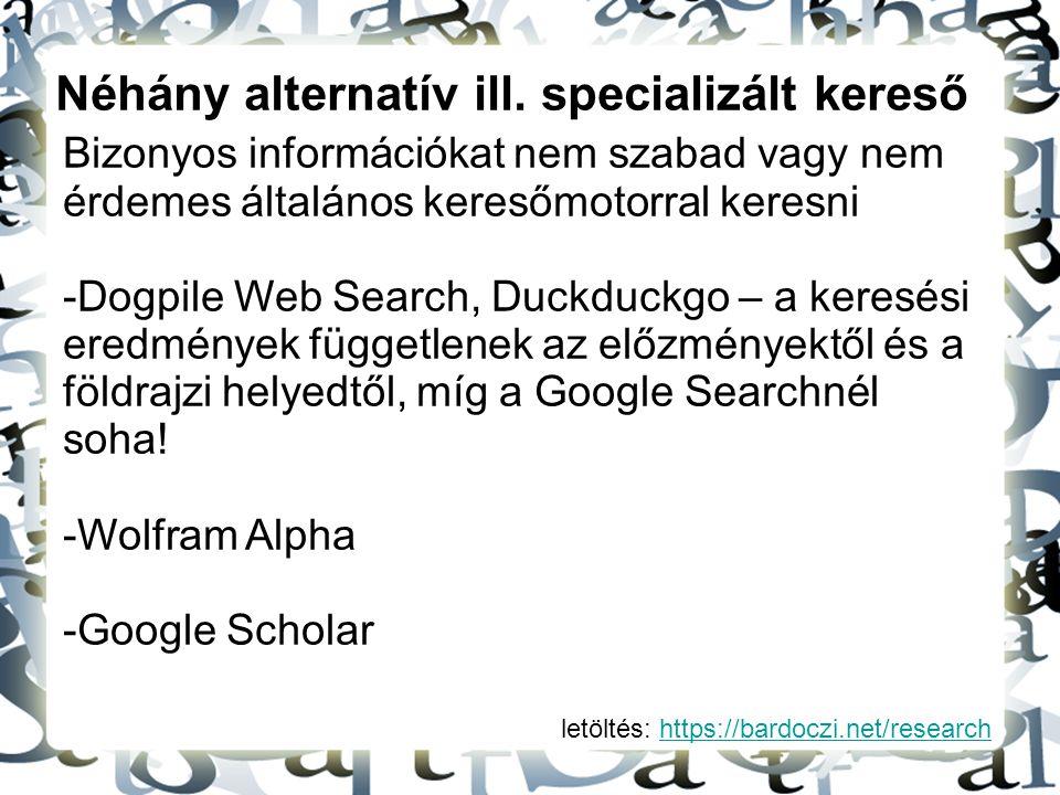 letöltés: https://bardoczi.net/researchhttps://bardoczi.net/research Néhány alternatív ill. specializált kereső Bizonyos információkat nem szabad vagy