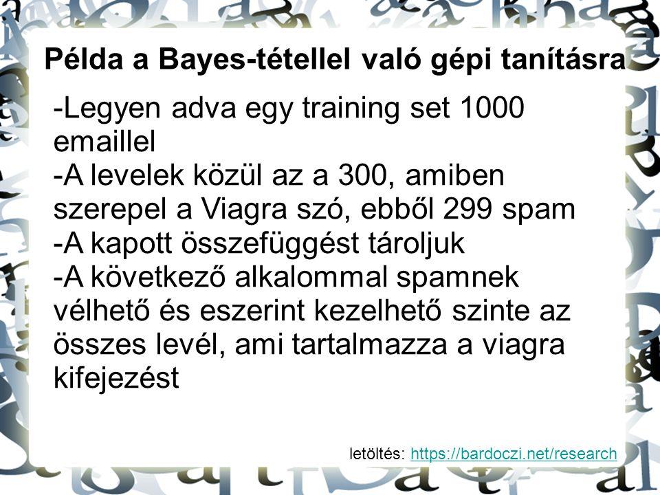 letöltés: https://bardoczi.net/researchhttps://bardoczi.net/research Példa a Bayes-tétellel való gépi tanításra -Legyen adva egy training set 1000 ema
