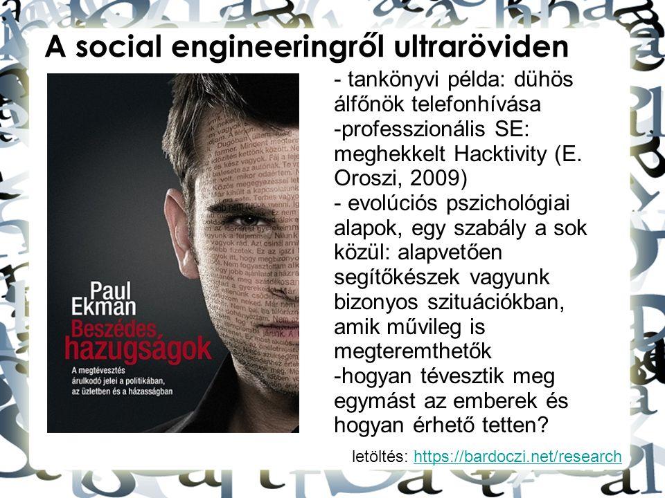 letöltés: https://bardoczi.net/researchhttps://bardoczi.net/research A social engineeringről ultraröviden - tankönyvi példa: dühös álfőnök telefonhívá