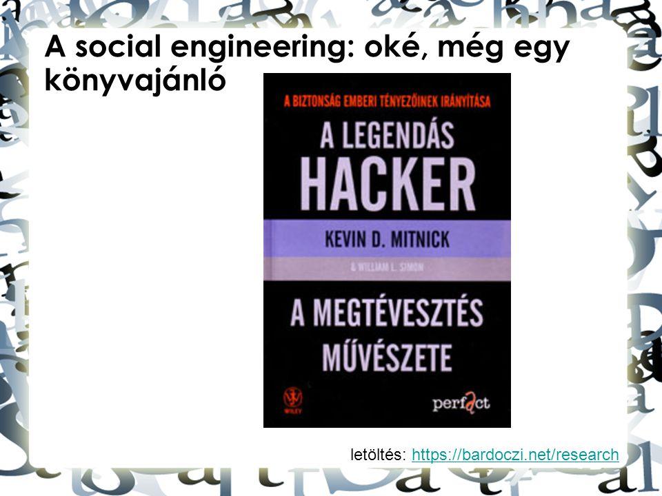 letöltés: https://bardoczi.net/researchhttps://bardoczi.net/research A social engineering: oké, még egy könyvajánló