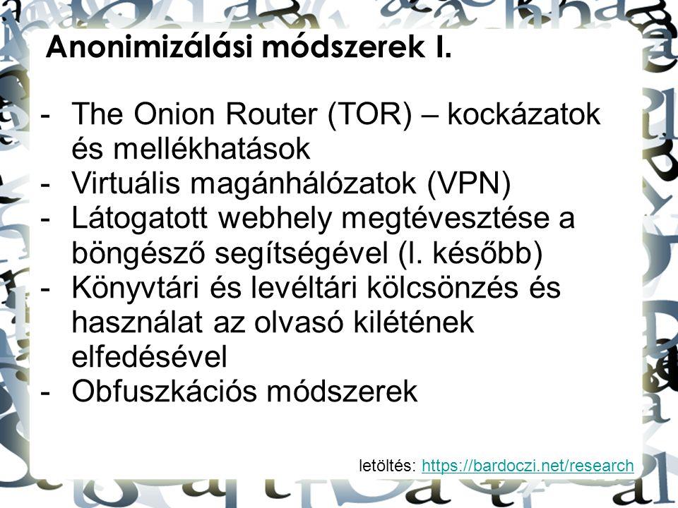 letöltés: https://bardoczi.net/researchhttps://bardoczi.net/research Anonimizálási módszerek I. -The Onion Router (TOR) – kockázatok és mellékhatások