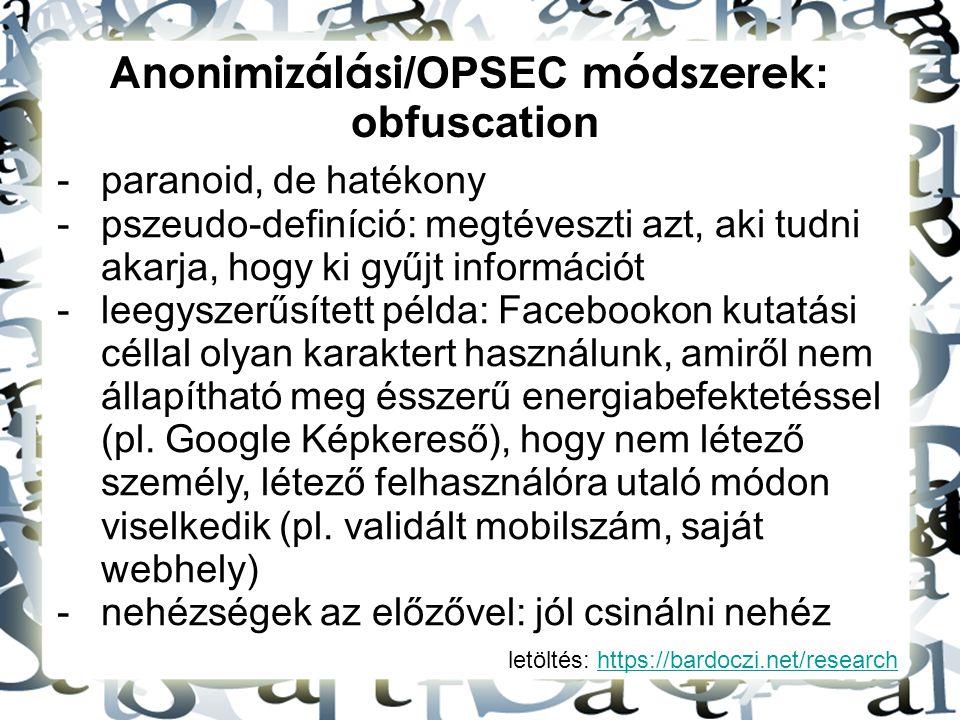 letöltés: https://bardoczi.net/researchhttps://bardoczi.net/research Anonimizálási /OPSEC módszerek : obfuscation -paranoid, de hatékony -pszeudo-defi