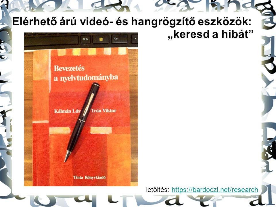 """letöltés: https://bardoczi.net/researchhttps://bardoczi.net/research Elérhető árú videó- és hangrögzítő eszközök: """"keresd a hibát"""""""