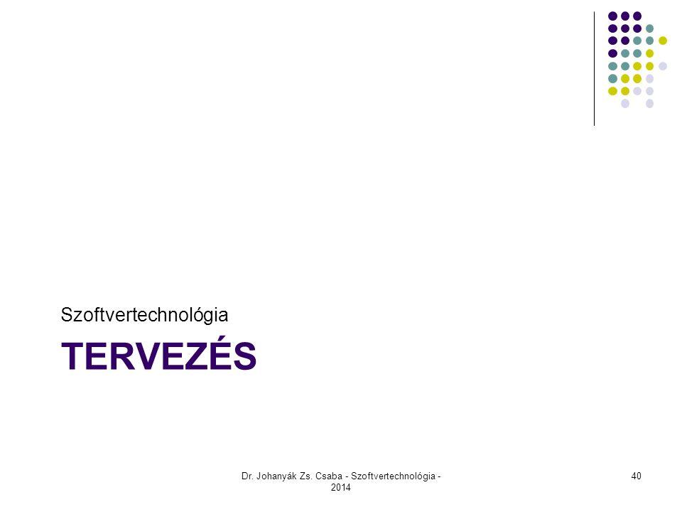 TERVEZÉS Szoftvertechnológia Dr. Johanyák Zs. Csaba - Szoftvertechnológia - 2014 40