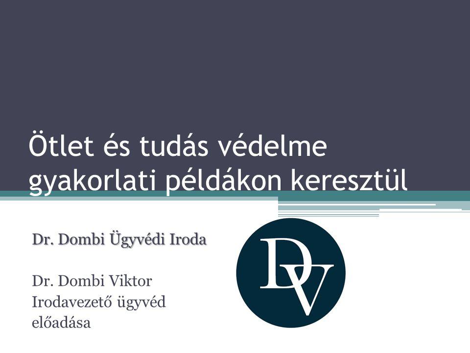 Ötlet és tudás védelme gyakorlati példákon keresztül Dr.