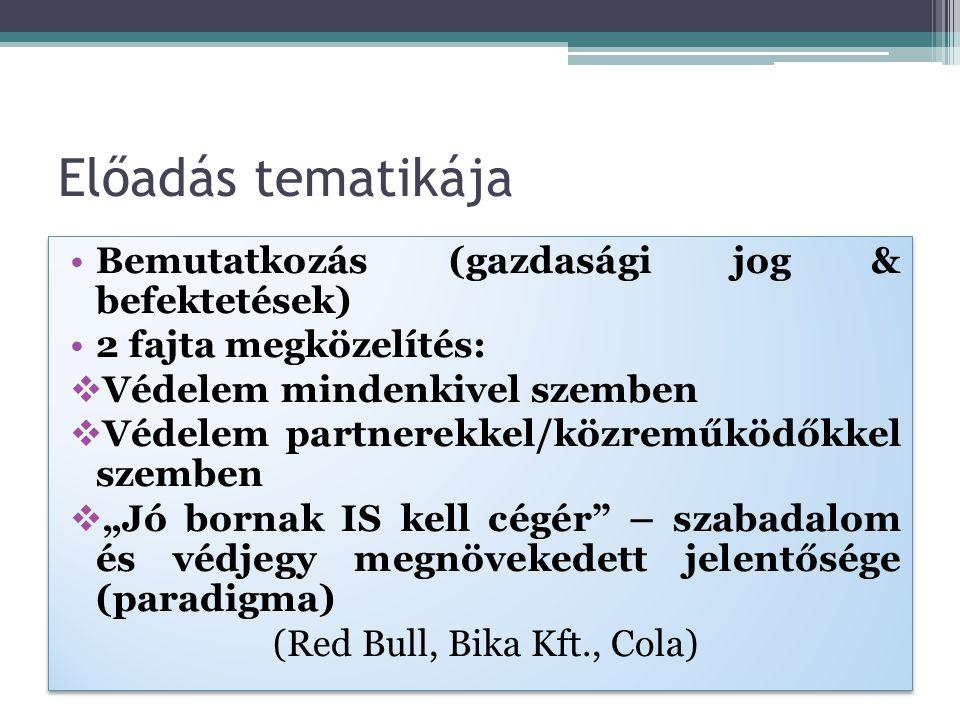 """Előadás tematikája Bemutatkozás (gazdasági jog & befektetések) 2 fajta megközelítés:  Védelem mindenkivel szemben  Védelem partnerekkel/közreműködőkkel szemben  """"Jó bornak IS kell cégér – szabadalom és védjegy megnövekedett jelentősége (paradigma) (Red Bull, Bika Kft., Cola) Bemutatkozás (gazdasági jog & befektetések) 2 fajta megközelítés:  Védelem mindenkivel szemben  Védelem partnerekkel/közreműködőkkel szemben  """"Jó bornak IS kell cégér – szabadalom és védjegy megnövekedett jelentősége (paradigma) (Red Bull, Bika Kft., Cola)"""