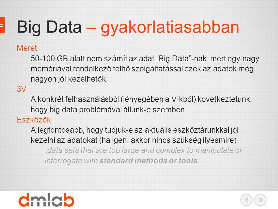 """Big Data – gyakorlatiasabban Méret 50-100 GB alatt nem számít az adat """"Big Data""""-nak, mert egy nagy memóriával rendelkező felhő szolgáltatással ezek a"""