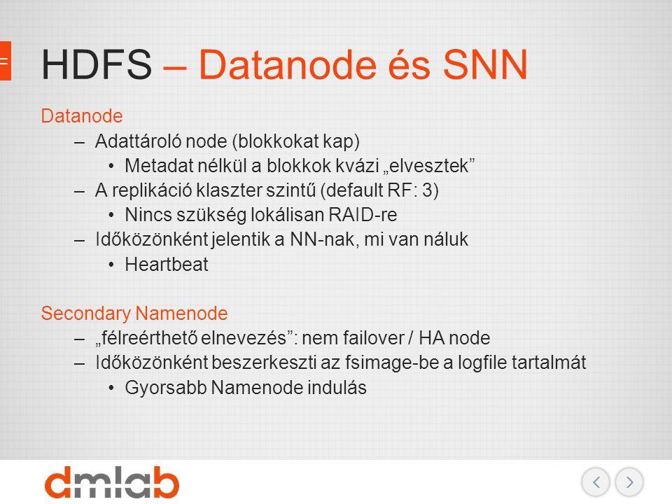 """HDFS – Datanode és SNN Datanode –Adattároló node (blokkokat kap) Metadat nélkül a blokkok kvázi """"elvesztek"""" –A replikáció klaszter szintű (default RF:"""