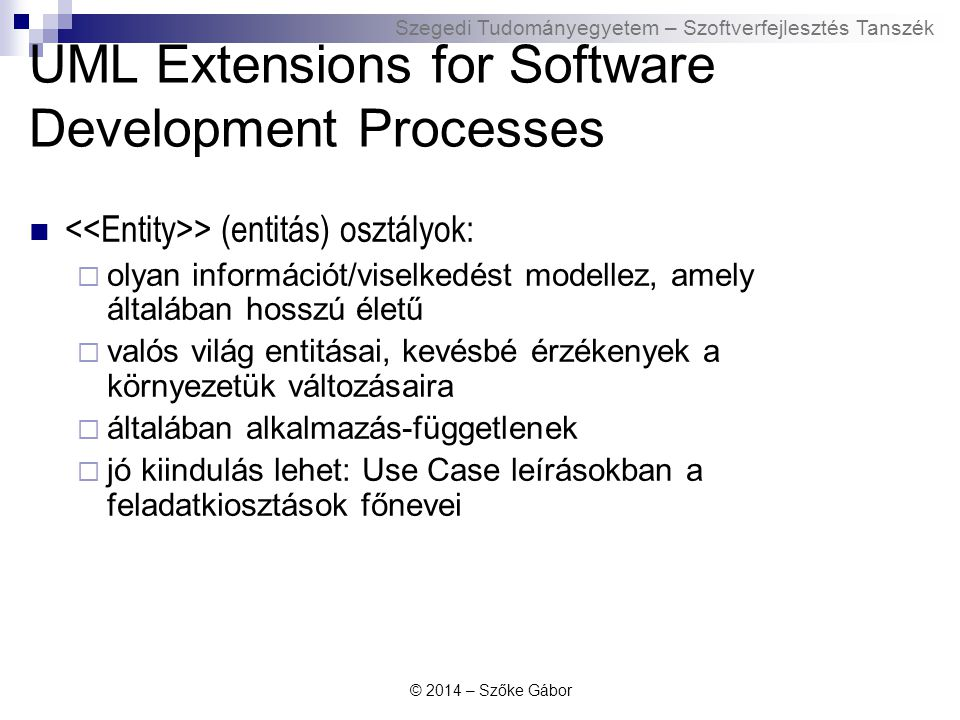 Szegedi Tudományegyetem – Szoftverfejlesztés Tanszék UML Extensions for Software Development Processes > (entitás) osztályok:  olyan információt/vise