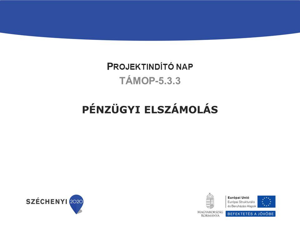 P ROJEKTINDÍTÓ NAP TÁMOP-5.3.3 PÉNZÜGYI ELSZÁMOLÁS