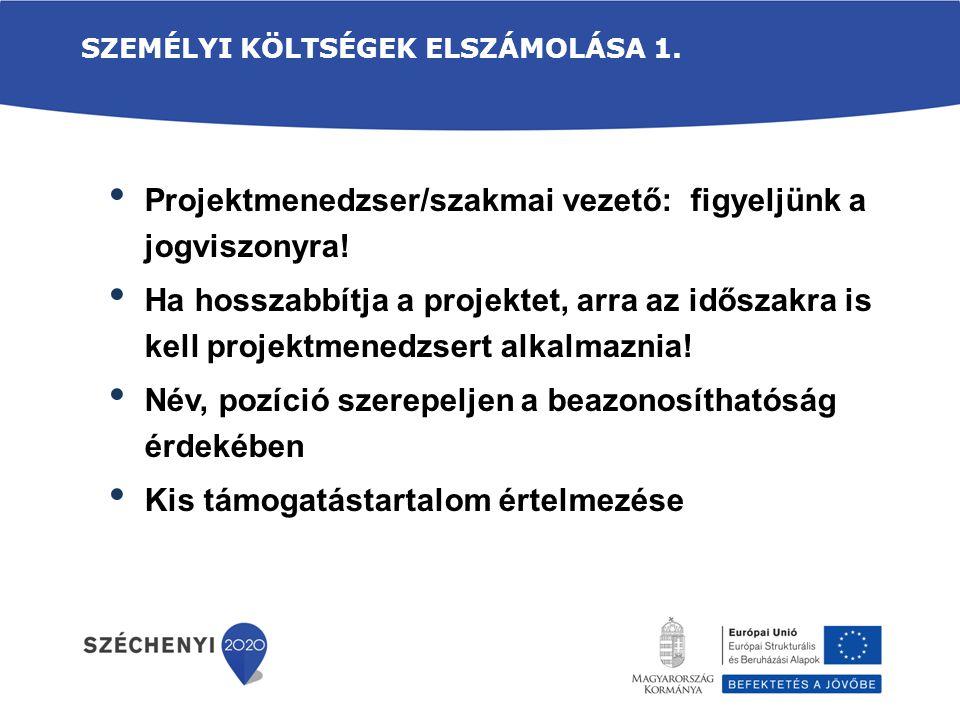 SZEMÉLYI KÖLTSÉGEK ELSZÁMOLÁSA 1. Projektmenedzser/szakmai vezető: figyeljünk a jogviszonyra! Ha hosszabbítja a projektet, arra az időszakra is kell p