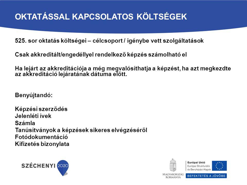 OKTATÁSSAL KAPCSOLATOS KÖLTSÉGEK 525. sor oktatás költségei – célcsoport / igénybe vett szolgáltatások Csak akkreditált/engedéllyel rendelkező képzés