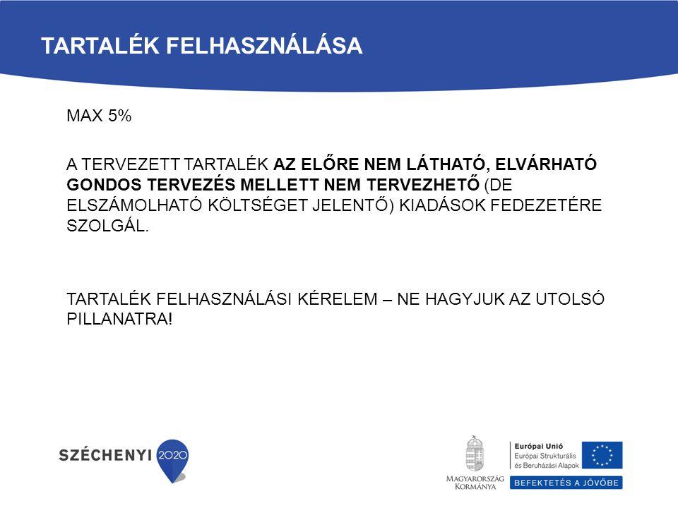 TARTALÉK FELHASZNÁLÁSA MAX 5% A TERVEZETT TARTALÉK AZ ELŐRE NEM LÁTHATÓ, ELVÁRHATÓ GONDOS TERVEZÉS MELLETT NEM TERVEZHETŐ (DE ELSZÁMOLHATÓ KÖLTSÉGET J