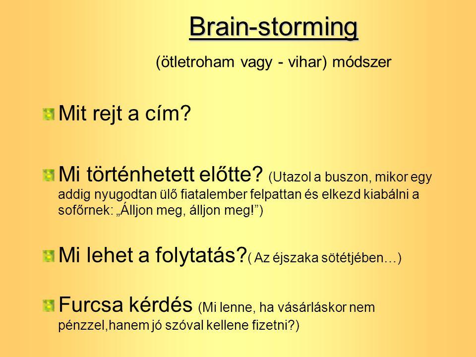 Brain-storming Brain-storming (ötletroham vagy - vihar) módszer Mit rejt a cím? Mi történhetett előtte? (Utazol a buszon, mikor egy addig nyugodtan ül