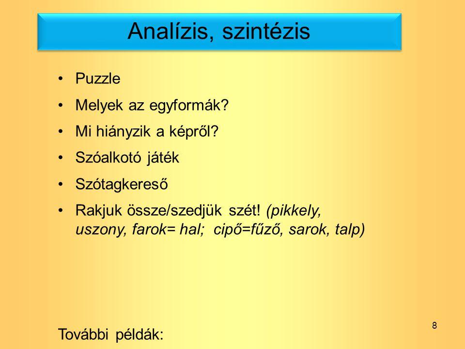 8 Analízis, szintézis Puzzle Melyek az egyformák? Mi hiányzik a képről? Szóalkotó játék Szótagkereső Rakjuk össze/szedjük szét! (pikkely, uszony, faro