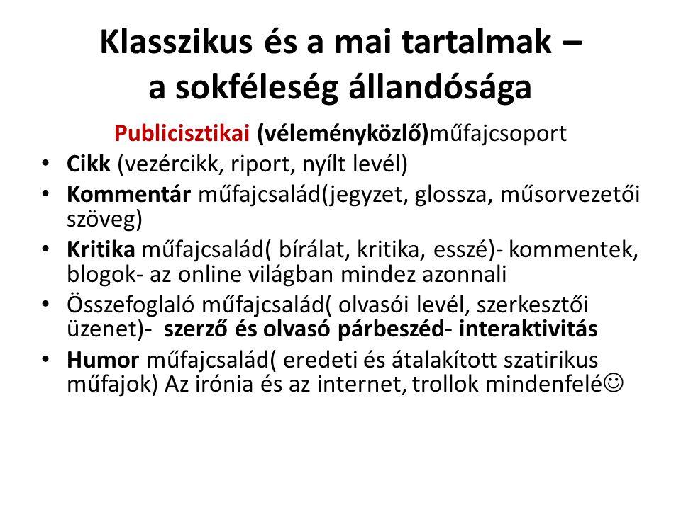 Klasszikus és a mai tartalmak – a sokféleség állandósága Publicisztikai (véleményközlő)műfajcsoport Cikk (vezércikk, riport, nyílt levél) Kommentár mű