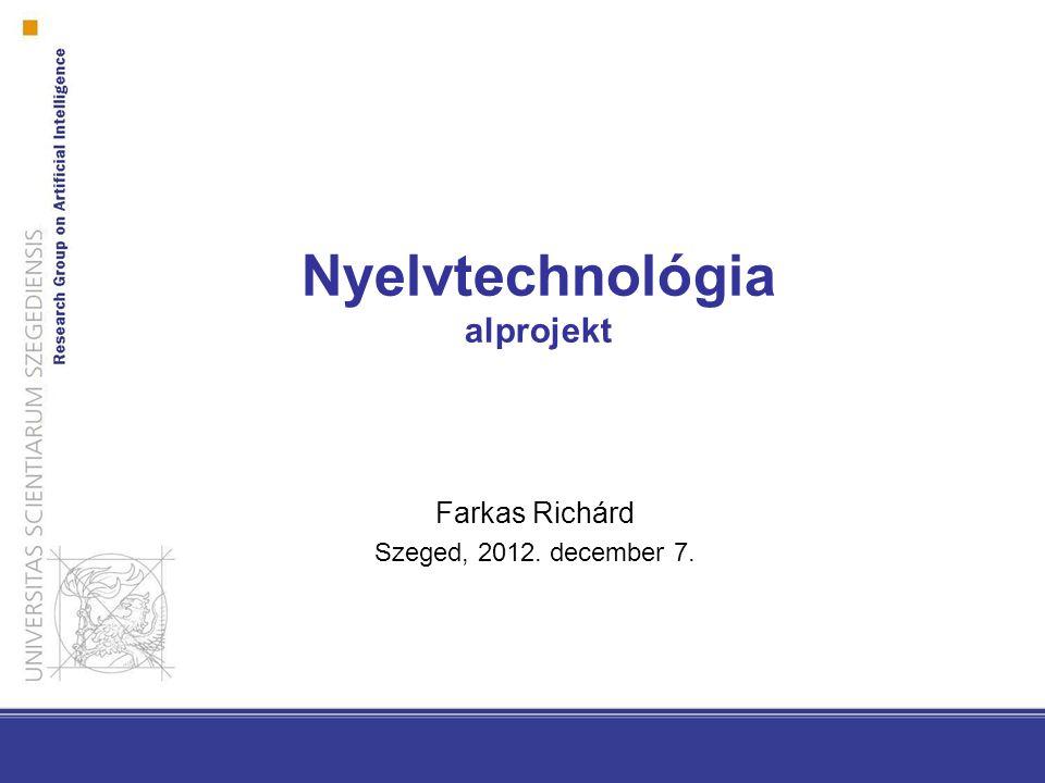 Nyelvtechnológia alprojekt Farkas Richárd Szeged, 2012. december 7.