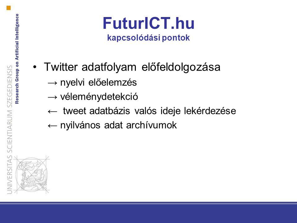 Twitter adatfolyam előfeldolgozása → nyelvi előelemzés → véleménydetekció ← tweet adatbázis valós ideje lekérdezése ← nyilvános adat archívumok FuturICT.hu kapcsolódási pontok