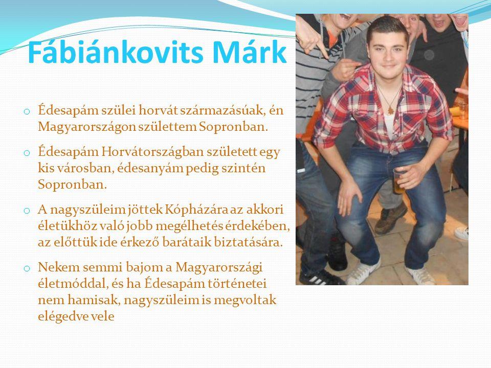 Fábiánkovits Márk o Édesapám szülei horvát származásúak, én Magyarországon születtem Sopronban.