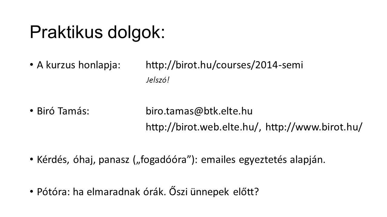 Praktikus dolgok: A kurzus honlapja:http://birot.hu/courses/2014-semi Jelszó.