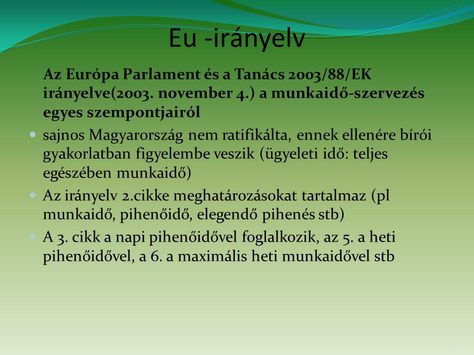 Eu -irányelv Az Európa Parlament és a Tanács 2003/88/EK irányelve(2003. november 4.) a munkaidő-szervezés egyes szempontjairól sajnos Magyarország nem