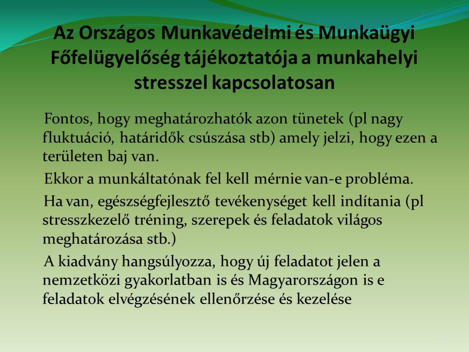 Az Országos Munkavédelmi és Munkaügyi Főfelügyelőség tájékoztatója a munkahelyi stresszel kapcsolatosan Fontos, hogy meghatározhatók azon tünetek (pl