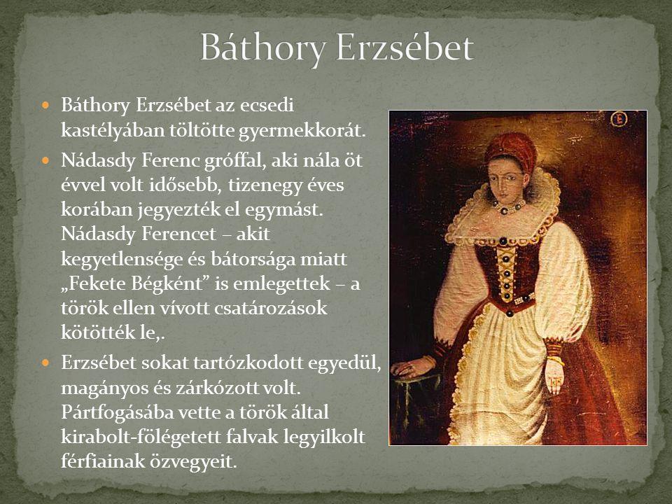 Báthory Erzsébet az ecsedi kastélyában töltötte gyermekkorát.